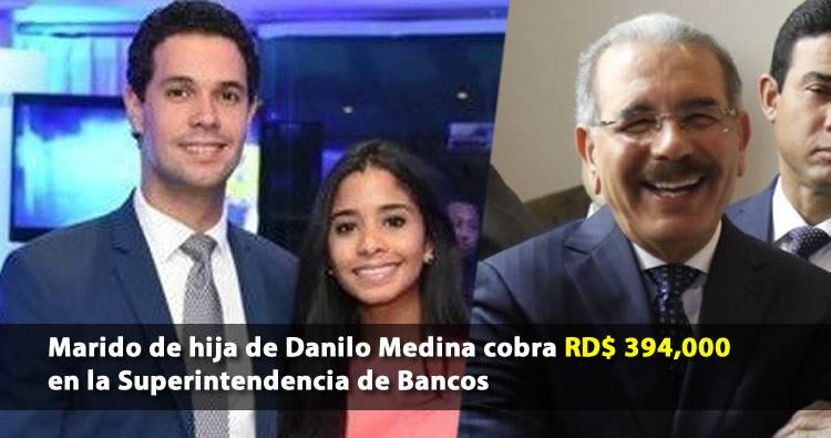 Photo of Esposo de hija de Danilo Medina cobra RD$ 394,000 en la Superintendencia de Bancos