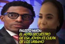 Photo of Fausto Mata: El auto secuestro de esa joven es culpa de los Urbano